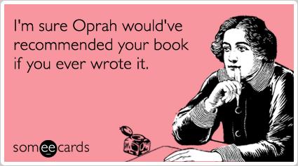 oprah-book-club-encouragement-ecards-someecards_peoplewhowrite