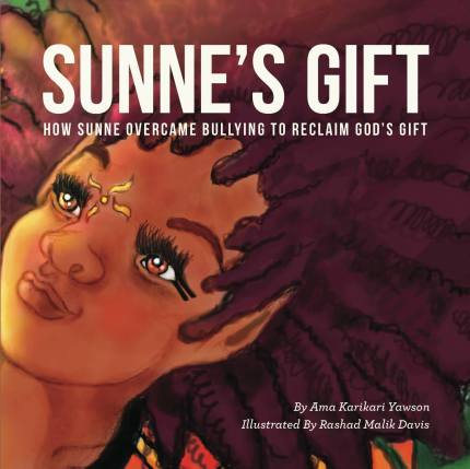Sunne's Gift-How Sunne Overcame Bullying to Reclaim God's Gift by Ama Karikari Yawson - peoplewhowrite